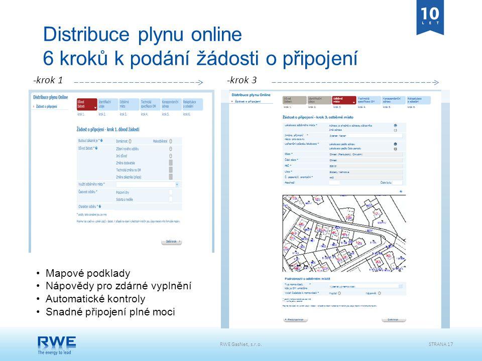 RWE GasNet, s.r.o.STRANA 17 Distribuce plynu online 6 kroků k podání žádosti o připojení -krok 1-krok 3 Mapové podklady Nápovědy pro zdárné vyplnění A