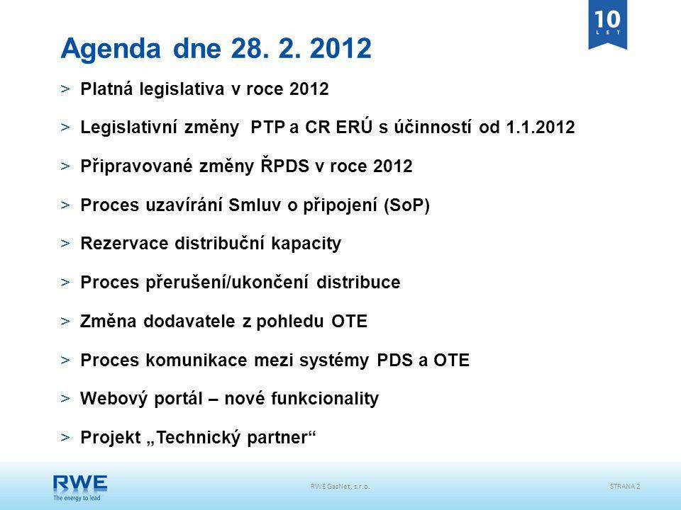 RWE GasNet, s.r.o.STRANA 2 Agenda dne 28. 2. 2012 >Platná legislativa v roce 2012 >Legislativní změny PTP a CR ERÚ s účinností od 1.1.2012 >Připravova