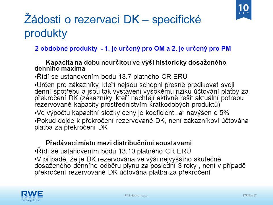 RWE GasNet, s.r.o.STRANA 27 Žádosti o rezervaci DK – specifické produkty 2 obdobné produkty - 1. je určený pro OM a 2. je určený pro PM Kapacita na do