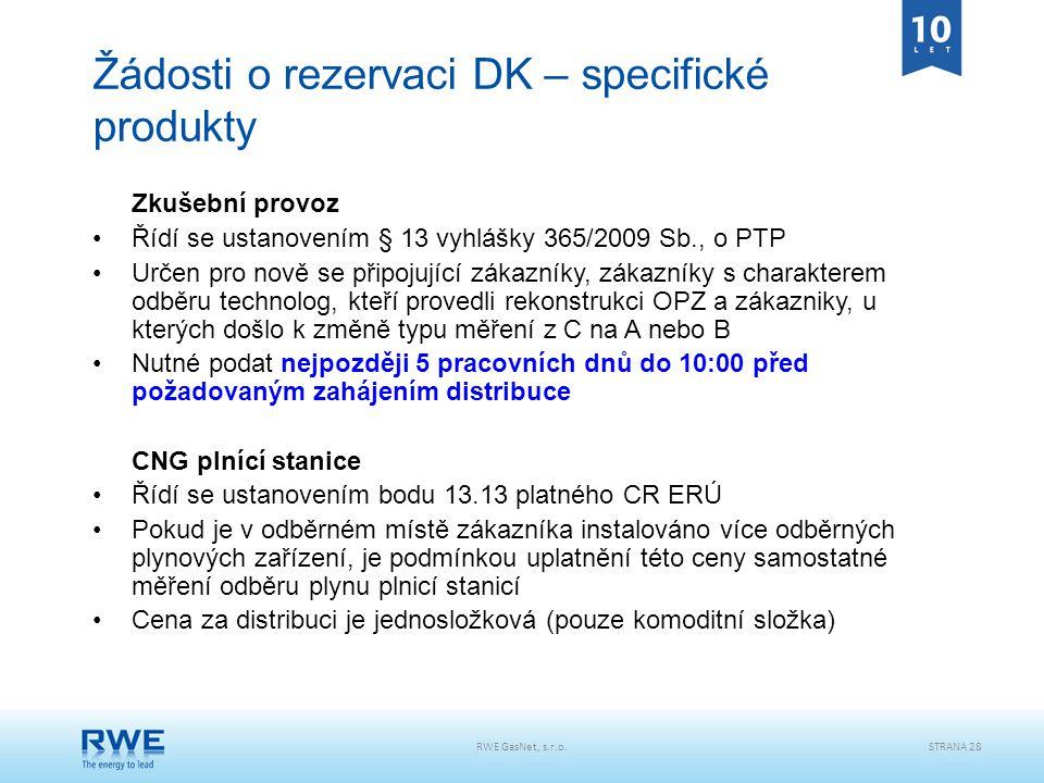 RWE GasNet, s.r.o.STRANA 28 Žádosti o rezervaci DK – specifické produkty Zkušební provoz Řídí se ustanovením § 13 vyhlášky 365/2009 Sb., o PTP Určen p