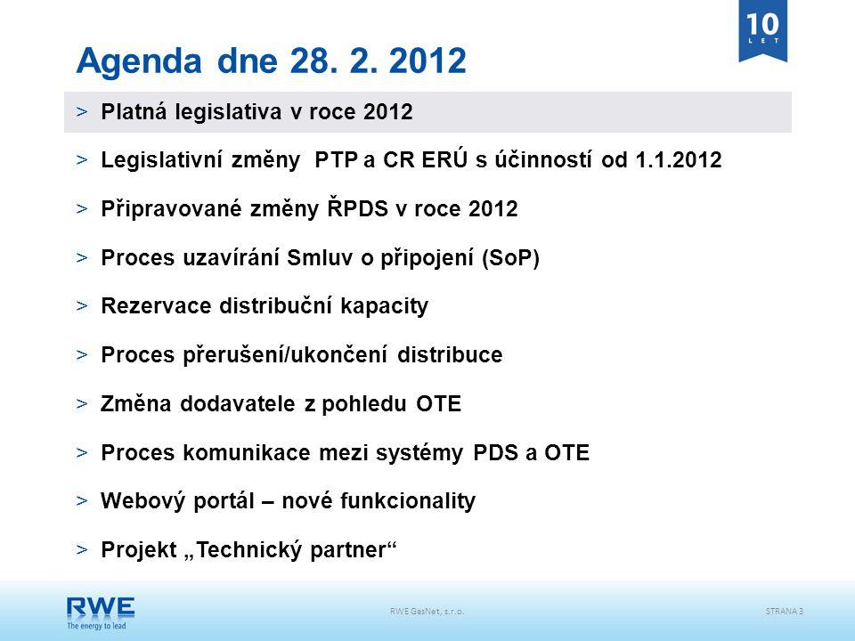 RWE GasNet, s.r.o.STRANA 3 Agenda dne 28. 2. 2012 >Platná legislativa v roce 2012 >Legislativní změny PTP a CR ERÚ s účinností od 1.1.2012 >Připravova