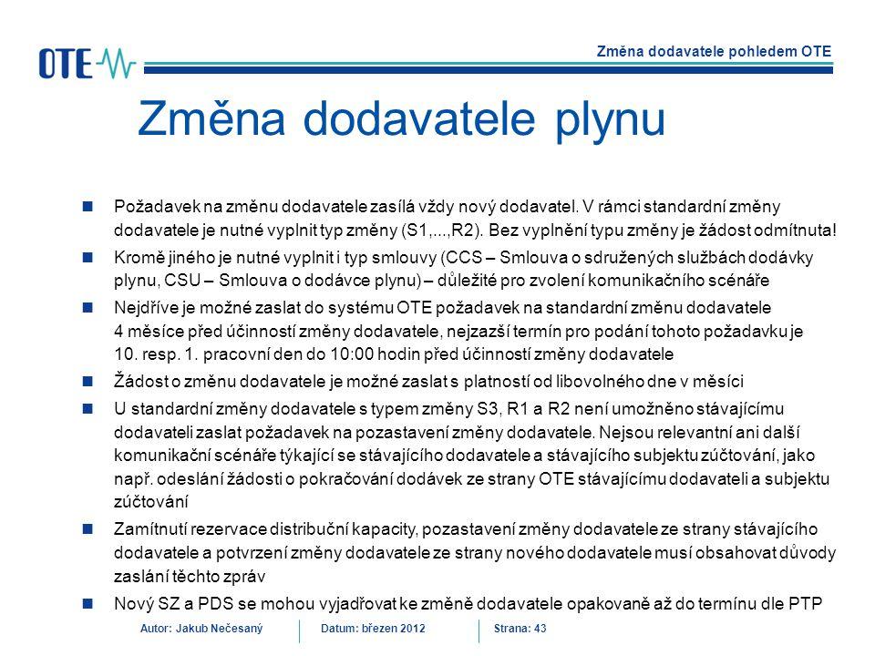 Změna dodavatele pohledem OTE Autor: Jakub NečesanýDatum: březen 2012 Strana: 43 Změna dodavatele plynu Požadavek na změnu dodavatele zasílá vždy nový