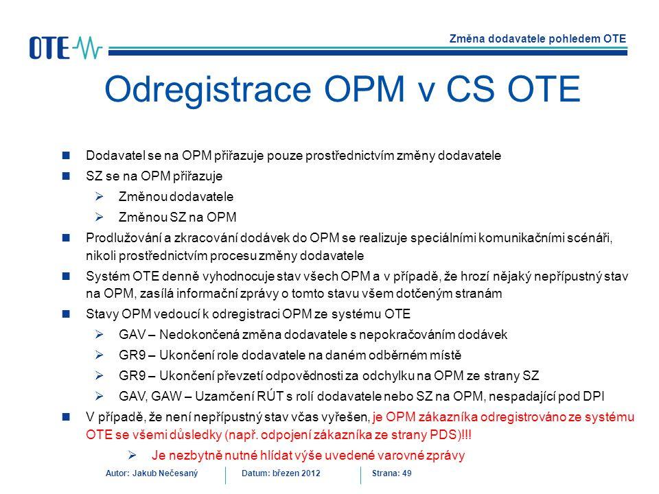 Změna dodavatele pohledem OTE Autor: Jakub NečesanýDatum: březen 2012 Strana: 49 Odregistrace OPM v CS OTE Dodavatel se na OPM přiřazuje pouze prostře