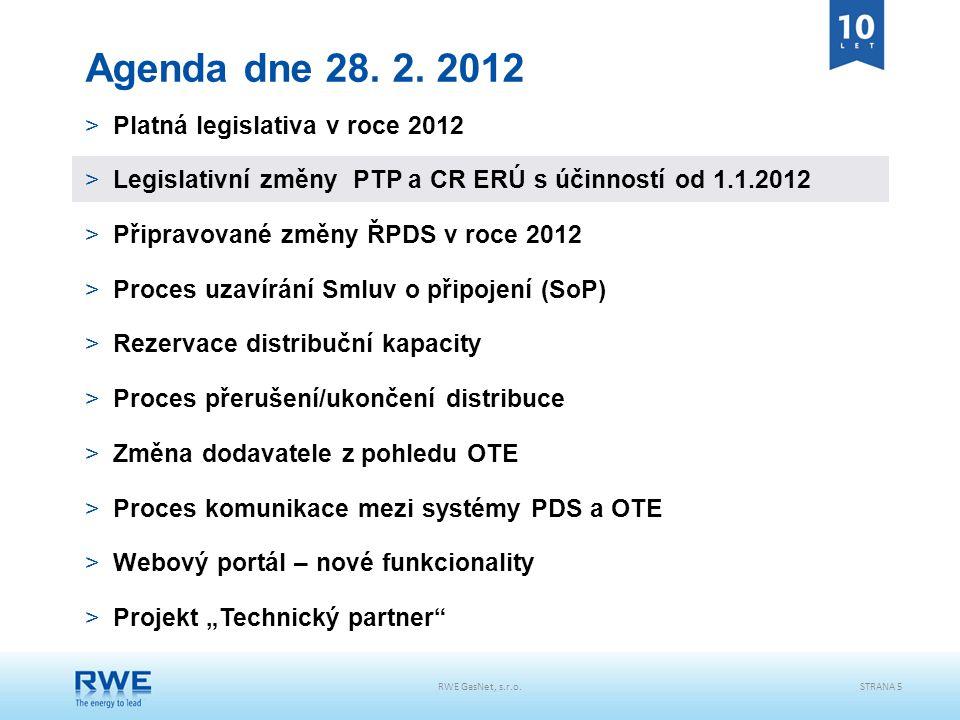 RWE GasNet, s.r.o.STRANA 5 Agenda dne 28. 2. 2012 >Platná legislativa v roce 2012 >Legislativní změny PTP a CR ERÚ s účinností od 1.1.2012 >Připravova