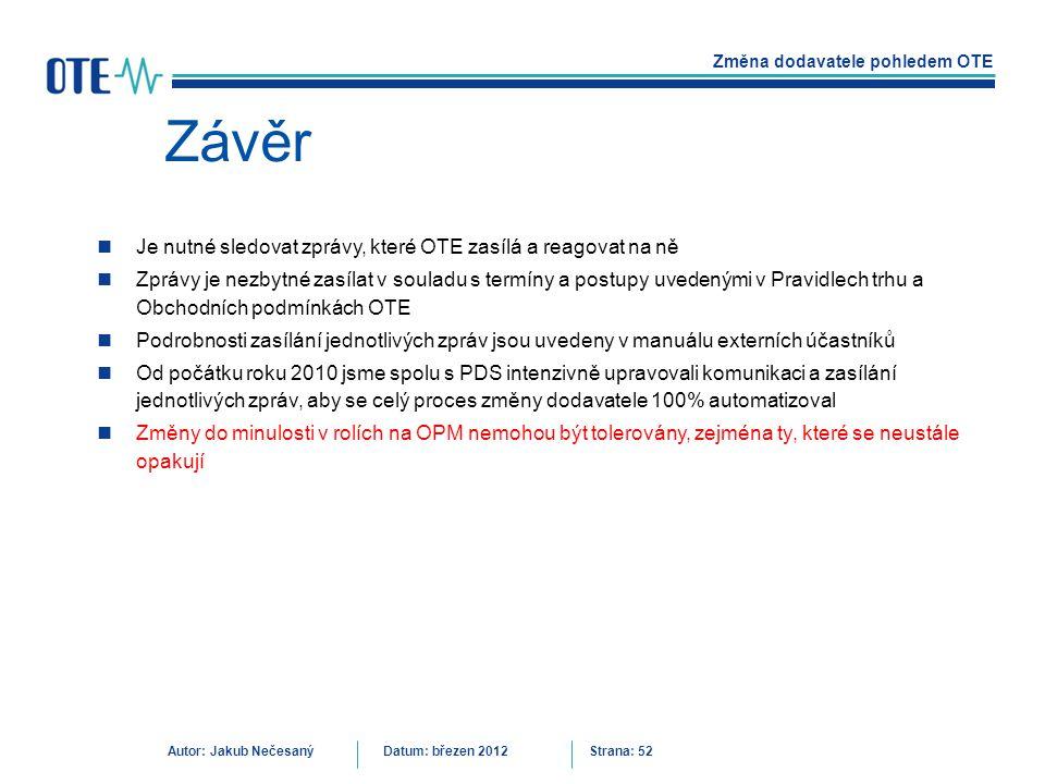 Změna dodavatele pohledem OTE Autor: Jakub NečesanýDatum: březen 2012 Strana: 52 Závěr Je nutné sledovat zprávy, které OTE zasílá a reagovat na ně Zpr
