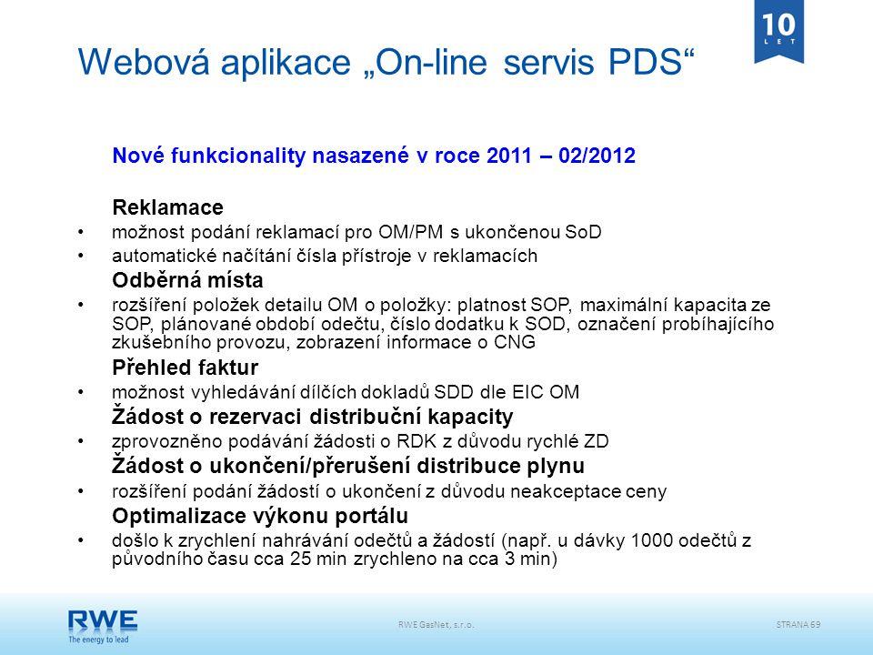 """RWE GasNet, s.r.o.STRANA 69 Webová aplikace """"On-line servis PDS"""" Nové funkcionality nasazené v roce 2011 – 02/2012 Reklamace možnost podání reklamací"""