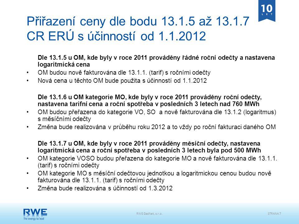 RWE GasNet, s.r.o.STRANA 7 Přiřazení ceny dle bodu 13.1.5 až 13.1.7 CR ERÚ s účinností od 1.1.2012 Dle 13.1.5 u OM, kde byly v roce 2011 prováděny řád