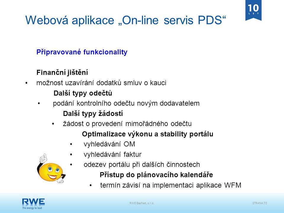 """RWE GasNet, s.r.o.STRANA 70 Webová aplikace """"On-line servis PDS"""" Připravované funkcionality Finanční jištění možnost uzavírání dodatků smluv o kauci D"""