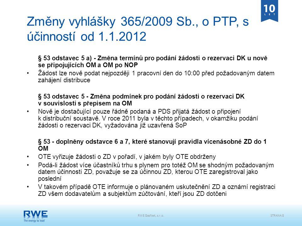 RWE GasNet, s.r.o.STRANA 8 Změny vyhlášky 365/2009 Sb., o PTP, s účinností od 1.1.2012 § 53 odstavec 5 a) - Změna termínů pro podání žádosti o rezerva