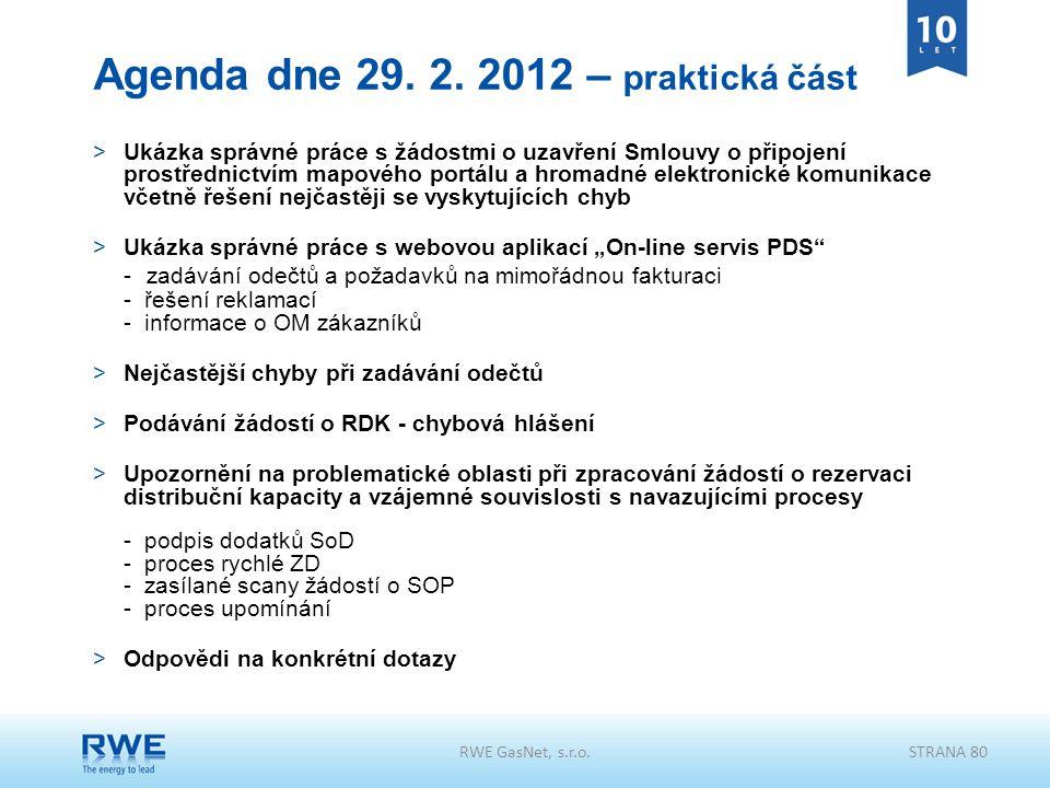 RWE GasNet, s.r.o.STRANA 80 Agenda dne 29. 2. 2012 – praktická část >Ukázka správné práce s žádostmi o uzavření Smlouvy o připojení prostřednictvím ma