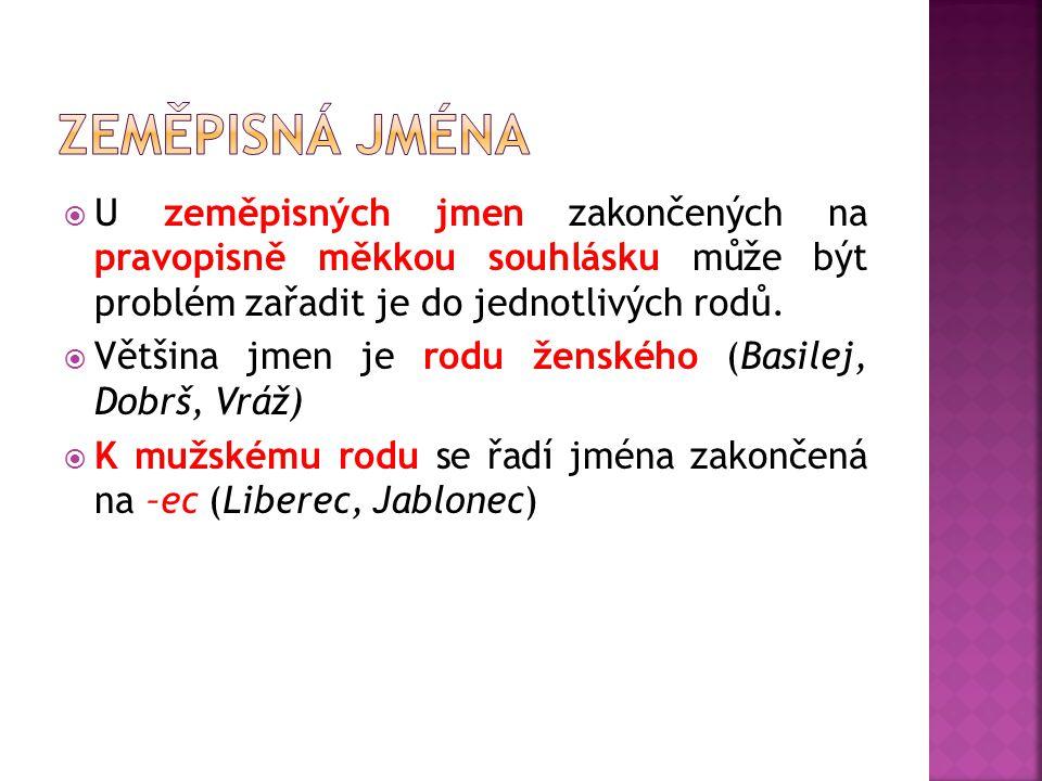  U zeměpisných jmen zakončených na pravopisně měkkou souhlásku může být problém zařadit je do jednotlivých rodů.  Většina jmen je rodu ženského (Bas
