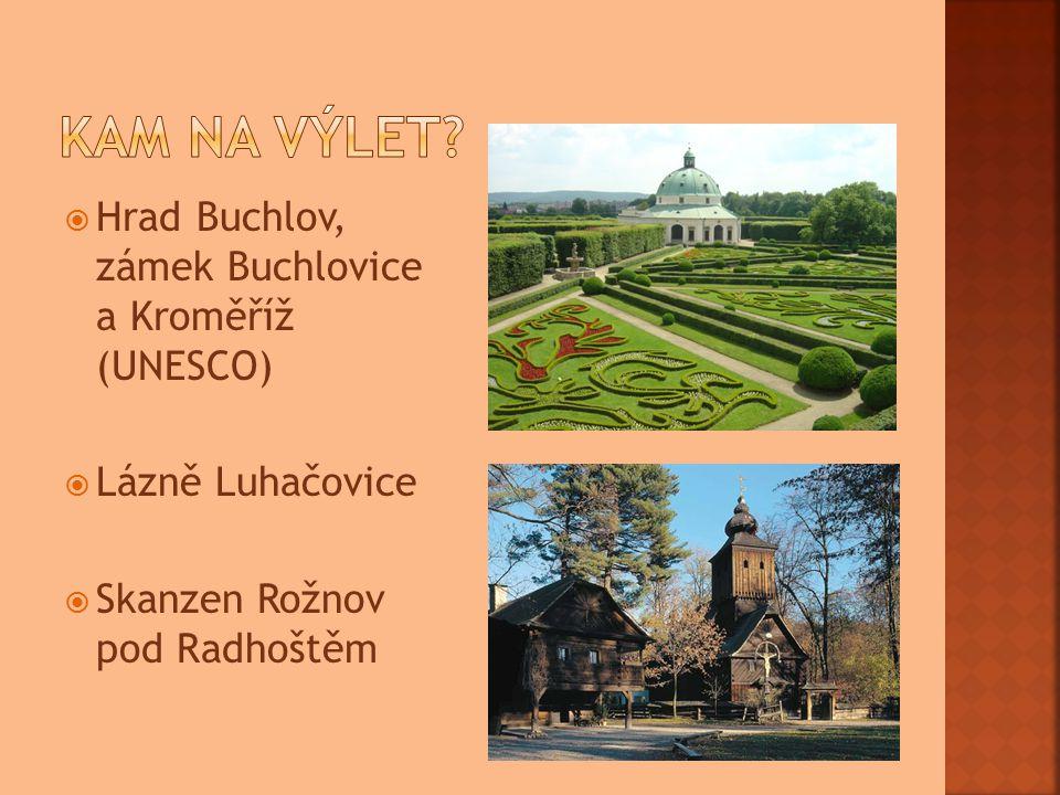  Hrad Buchlov, zámek Buchlovice a Kroměříž (UNESCO)  Lázně Luhačovice  Skanzen Rožnov pod Radhoštěm