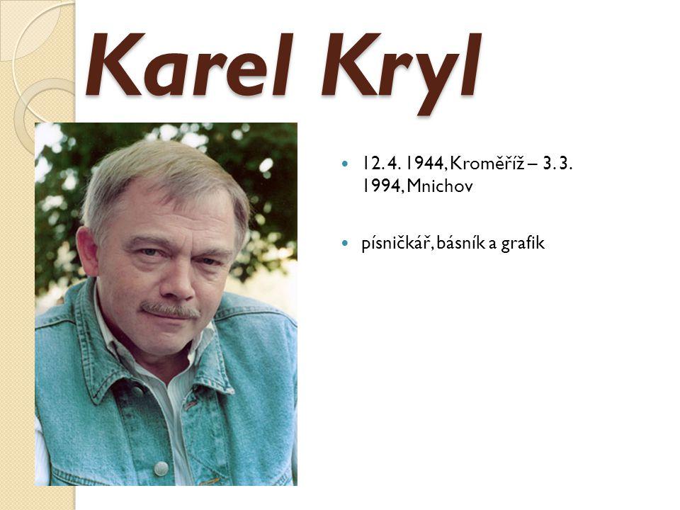 Karel Kryl 12. 4. 1944, Kroměříž – 3. 3. 1994, Mnichov písničkář, básník a grafik