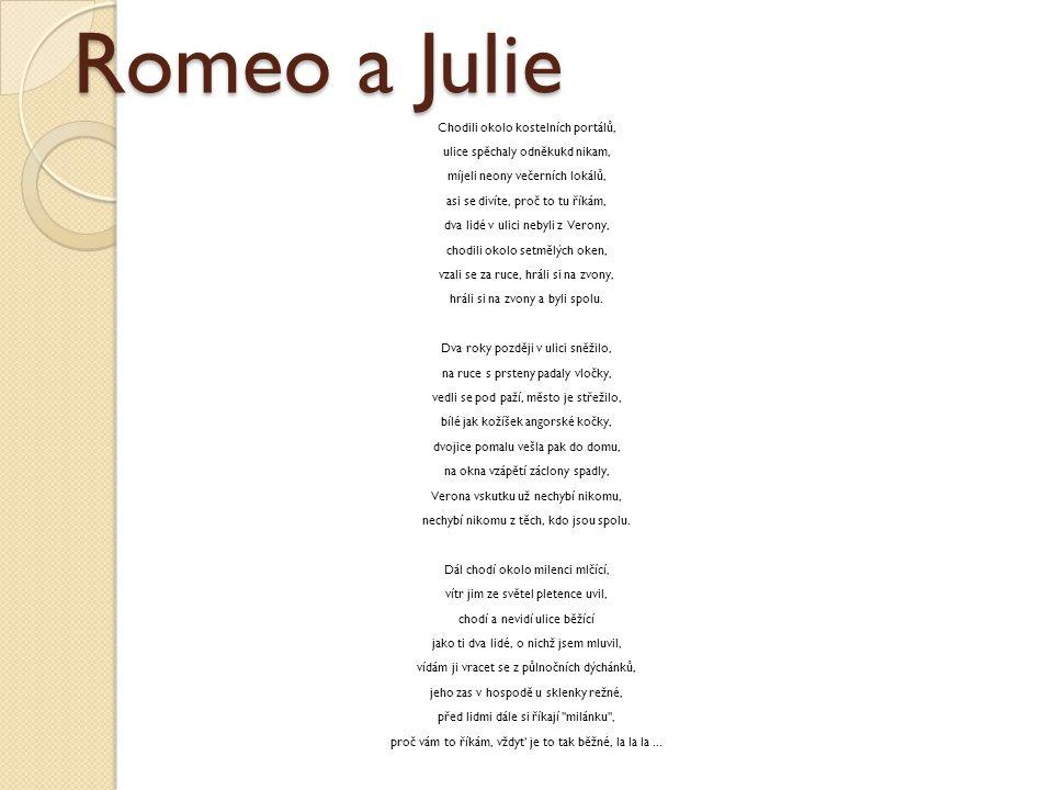 Romeo a Julie Chodili okolo kostelních portálů, ulice spěchaly odněkukd nikam, míjeli neony večerních lokálů, asi se divíte, proč to tu říkám, dva lid