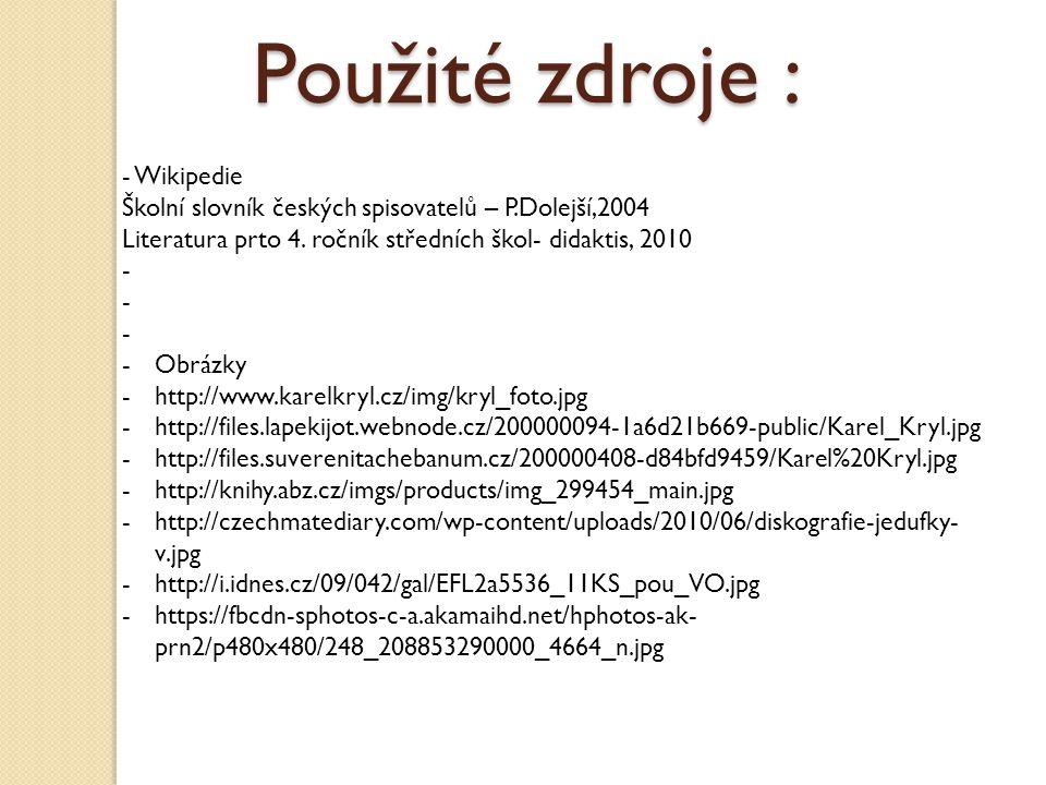 Použité zdroje : - Wikipedie Školní slovník českých spisovatelů – P.Dolejší,2004 Literatura prto 4. ročník středních škol- didaktis, 2010 - -Obrázky -