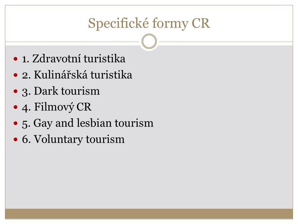 Specifické formy CR 1. Zdravotní turistika 2. Kulinářská turistika 3. Dark tourism 4. Filmový CR 5. Gay and lesbian tourism 6. Voluntary tourism