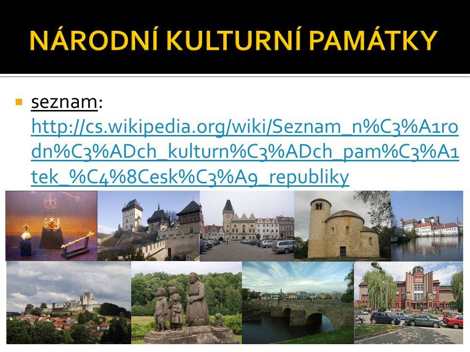  seznam: http://cs.wikipedia.org/wiki/Seznam_n%C3%A1ro dn%C3%ADch_kulturn%C3%ADch_pam%C3%A1 tek_%C4%8Cesk%C3%A9_republiky http://cs.wikipedia.org/wik