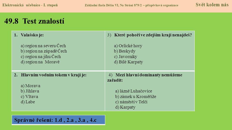 49.8 Test znalostí Elektronická učebnice - I. stupeň Základní škola Děčín VI, Na Stráni 879/2 – příspěvková organizace Svět kolem nás Správné řešení: