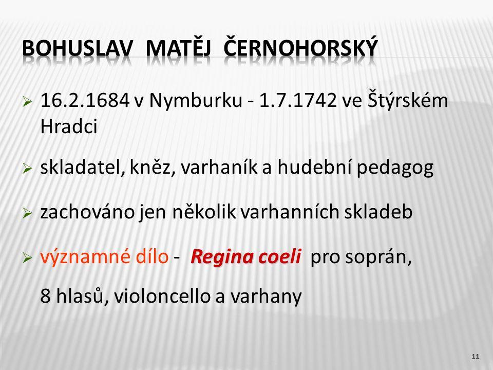  16.2.1684 v Nymburku - 1.7.1742 ve Štýrském Hradci  skladatel, kněz, varhaník a hudební pedagog  zachováno jen několik varhanních skladeb Regina coe  významné dílo - Regina coeli pro soprán, 8 hlasů, violoncello a varhany 11
