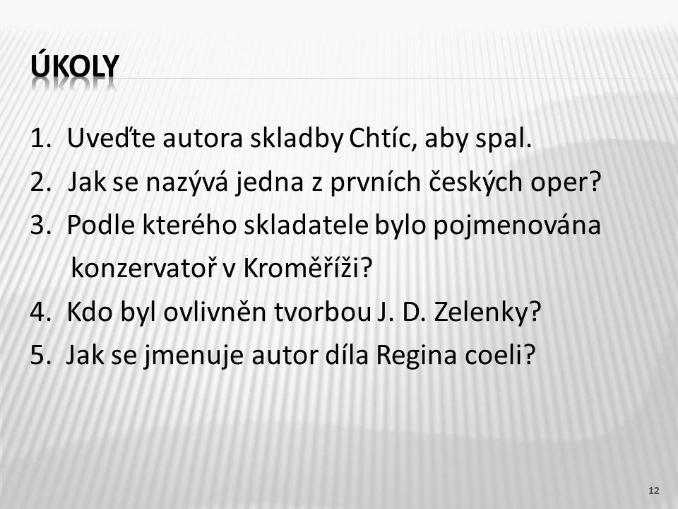 1. Uveďte autora skladby Chtíc, aby spal. 2. Jak se nazývá jedna z prvních českých oper.
