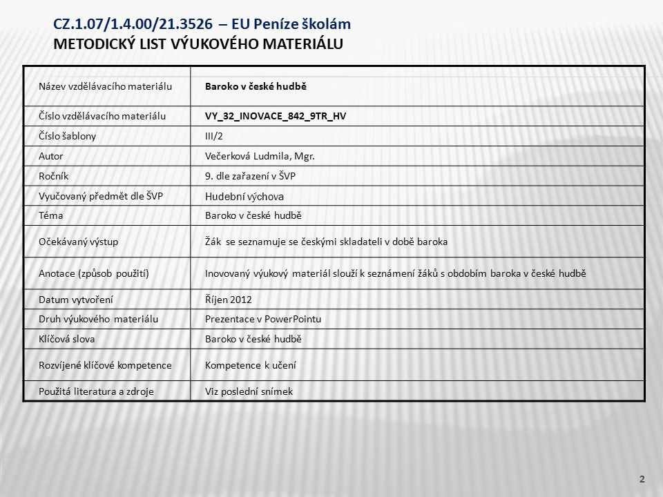 Název vzdělávacího materiáluBaroko v české hudbě Číslo vzdělávacího materiáluVY_32_INOVACE_842_9TR_HV Číslo šablonyIII/2 AutorVečerková Ludmila, Mgr.