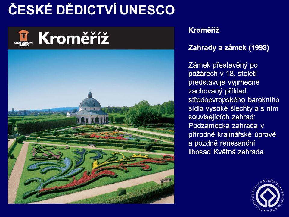 ČESKÉ DĚDICTVÍ UNESCO Kroměříž Zahrady a zámek (1998) Zámek přestavěný po požárech v 18. století představuje výjimečně zachovaný příklad středoevropsk
