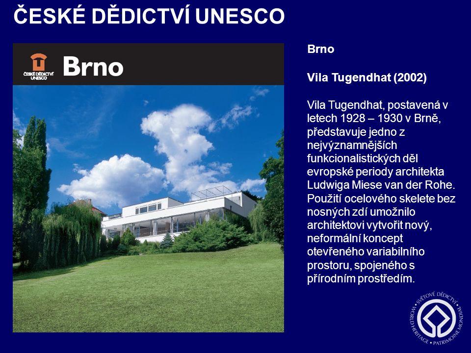 ČESKÉ DĚDICTVÍ UNESCO Brno Vila Tugendhat (2002) Vila Tugendhat, postavená v letech 1928 – 1930 v Brně, představuje jedno z nejvýznamnějších funkciona