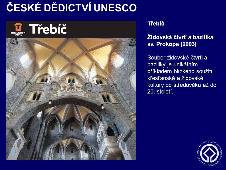 ČESKÉ DĚDICTVÍ UNESCO Třebíč Židovská čtvrť a bazilika sv. Prokopa (2003) Soubor židovské čtvrti a baziliky je unikátním příkladem blízkého soužití kř