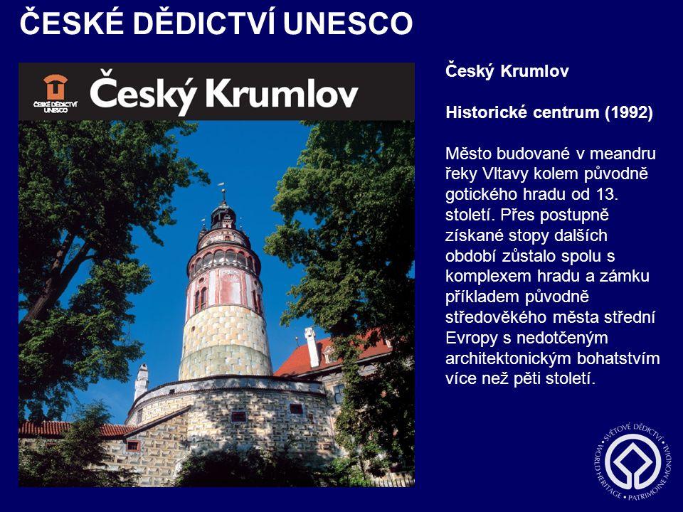 ČESKÉ DĚDICTVÍ UNESCO Český Krumlov Historické centrum (1992) Město budované v meandru řeky Vltavy kolem původně gotického hradu od 13. století. Přes