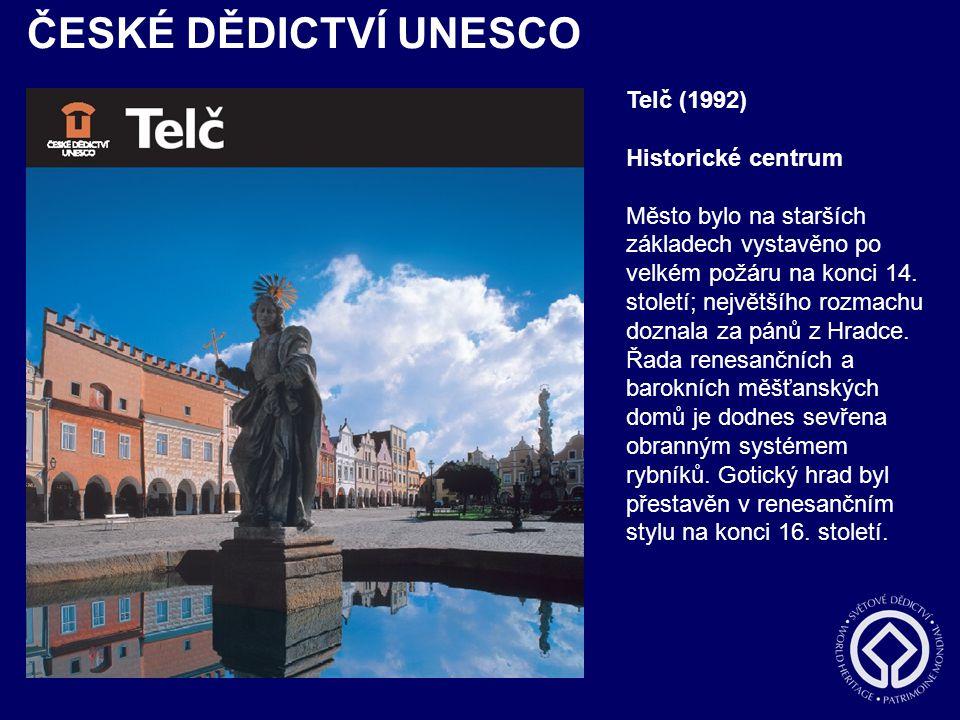ČESKÉ DĚDICTVÍ UNESCO Telč (1992) Historické centrum Město bylo na starších základech vystavěno po velkém požáru na konci 14. století; největšího rozm