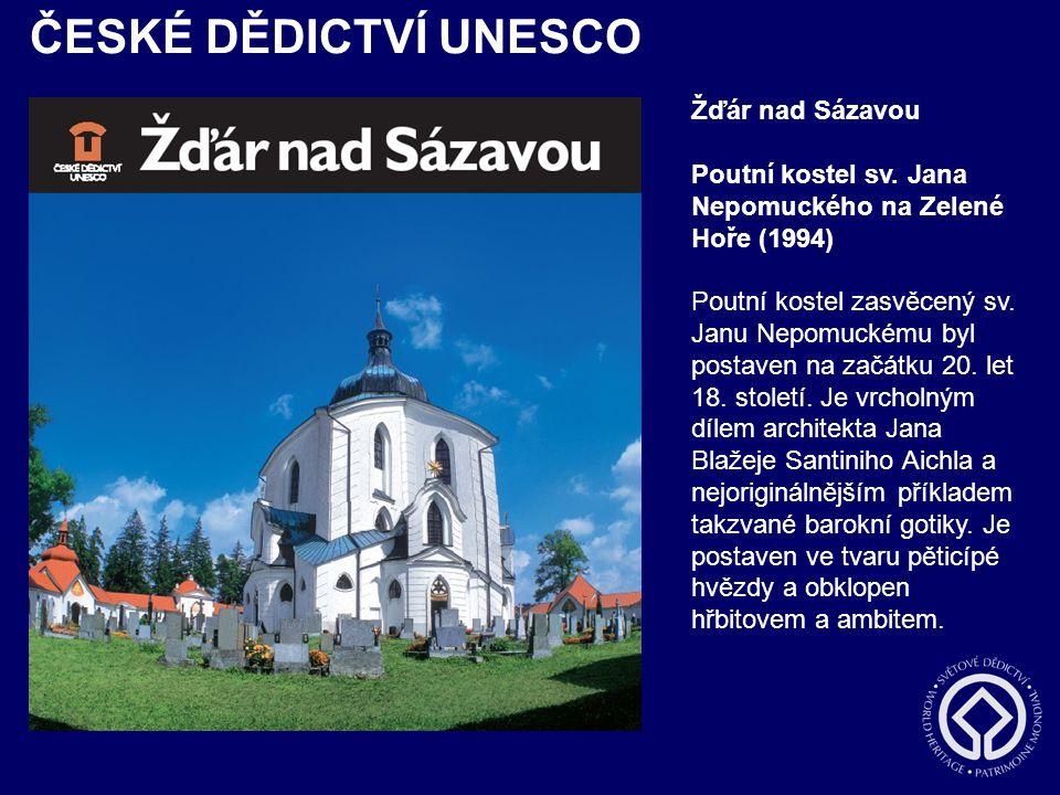 ČESKÉ DĚDICTVÍ UNESCO Žďár nad Sázavou Poutní kostel sv. Jana Nepomuckého na Zelené Hoře (1994) Poutní kostel zasvěcený sv. Janu Nepomuckému byl posta