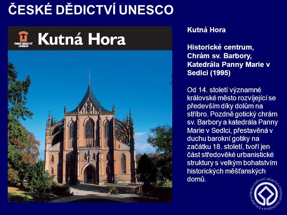 ČESKÉ DĚDICTVÍ UNESCO Kutná Hora Historické centrum, Chrám sv. Barbory, Katedrála Panny Marie v Sedlci (1995) Od 14. století významné královské město