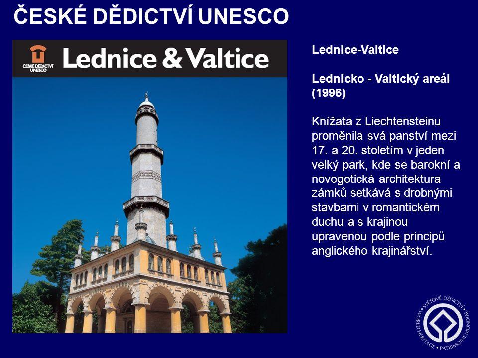ČESKÉ DĚDICTVÍ UNESCO Lednice-Valtice Lednicko - Valtický areál (1996) Knížata z Liechtensteinu proměnila svá panství mezi 17. a 20. stoletím v jeden