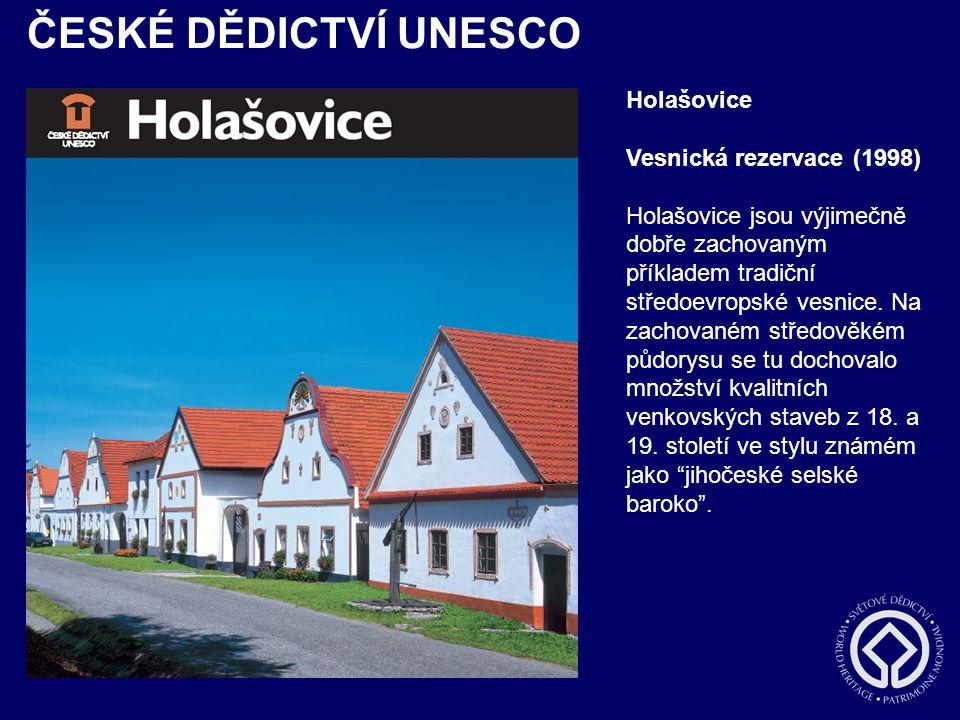 ČESKÉ DĚDICTVÍ UNESCO Holašovice Vesnická rezervace (1998) Holašovice jsou výjimečně dobře zachovaným příkladem tradiční středoevropské vesnice. Na za