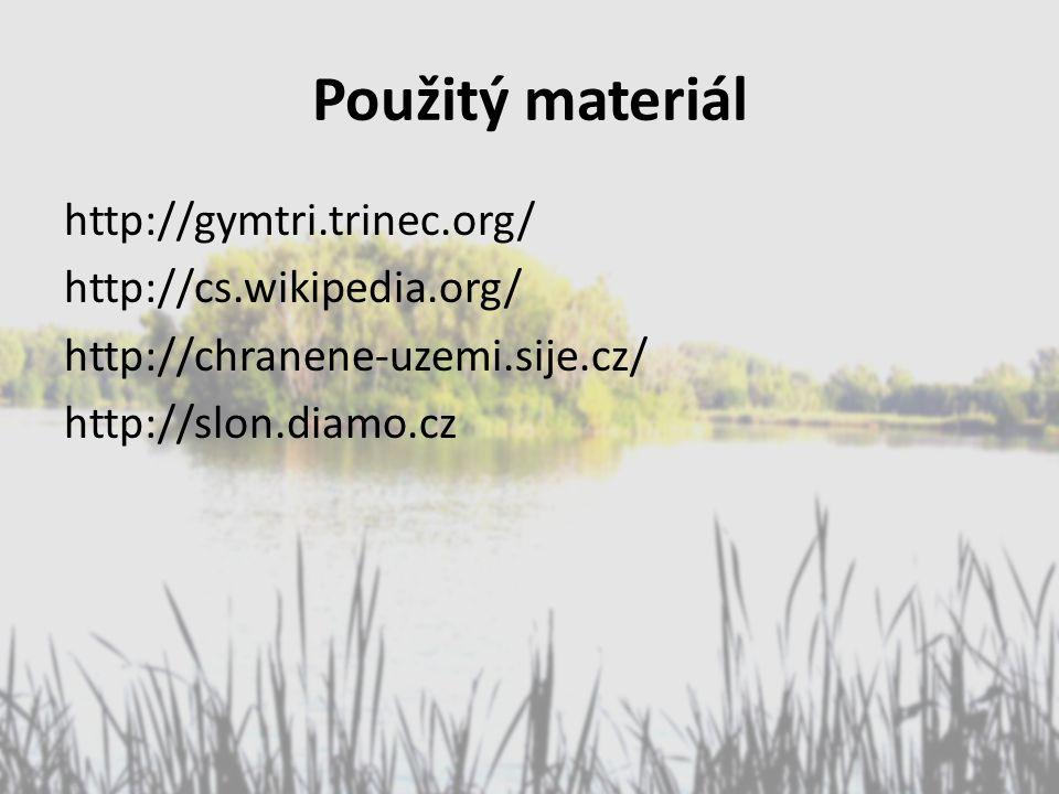 Použitý materiál http://gymtri.trinec.org/ http://cs.wikipedia.org/ http://chranene-uzemi.sije.cz/ http://slon.diamo.cz