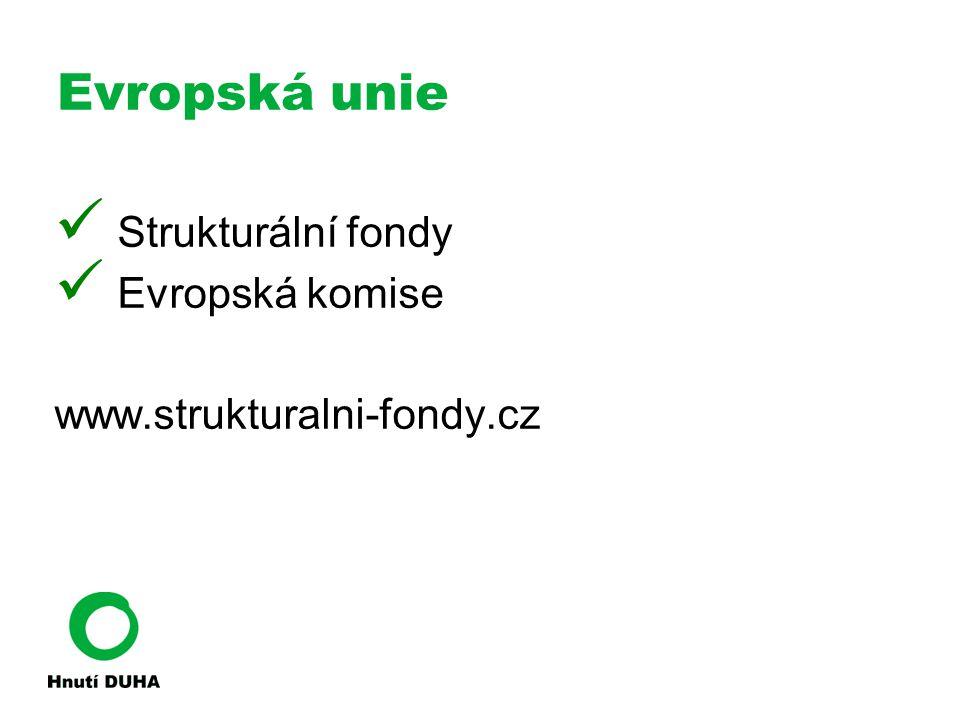 Evropská unie Strukturální fondy Evropská komise www.strukturalni-fondy.cz