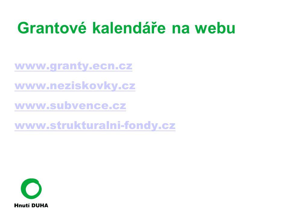Grantové kalendáře na webu www.granty.ecn.cz www.neziskovky.cz www.subvence.cz www.strukturalni-fondy.cz