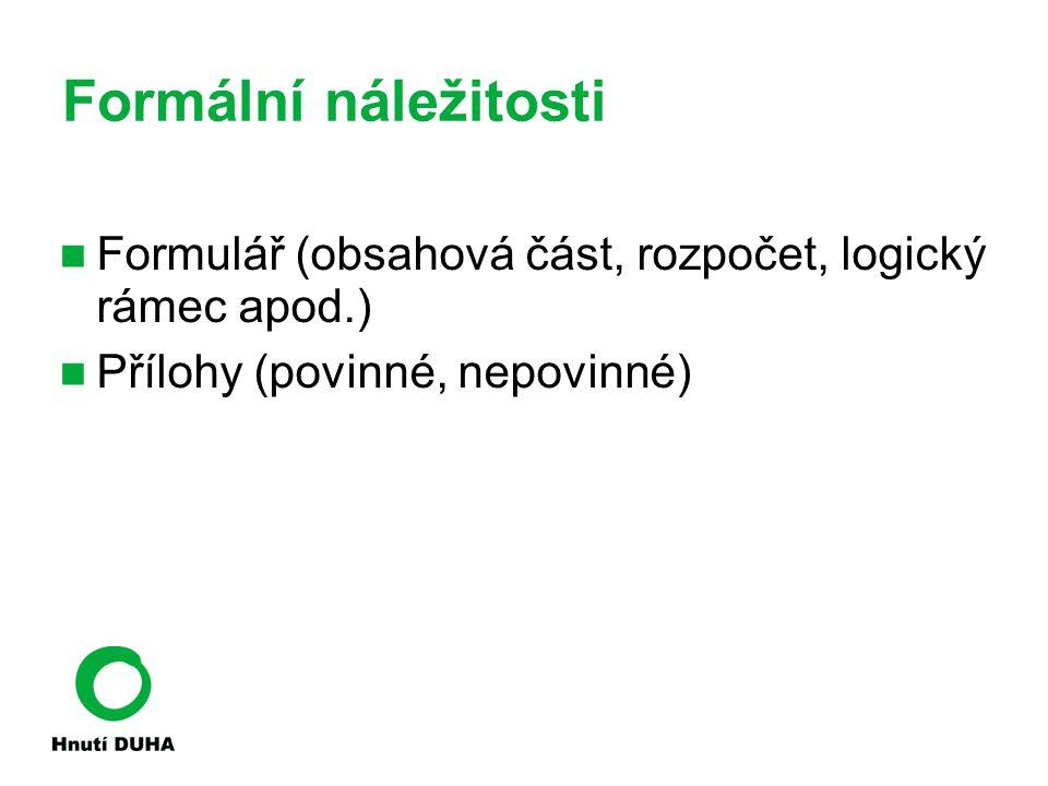 Formální náležitosti Formulář (obsahová část, rozpočet, logický rámec apod.) Přílohy (povinné, nepovinné)