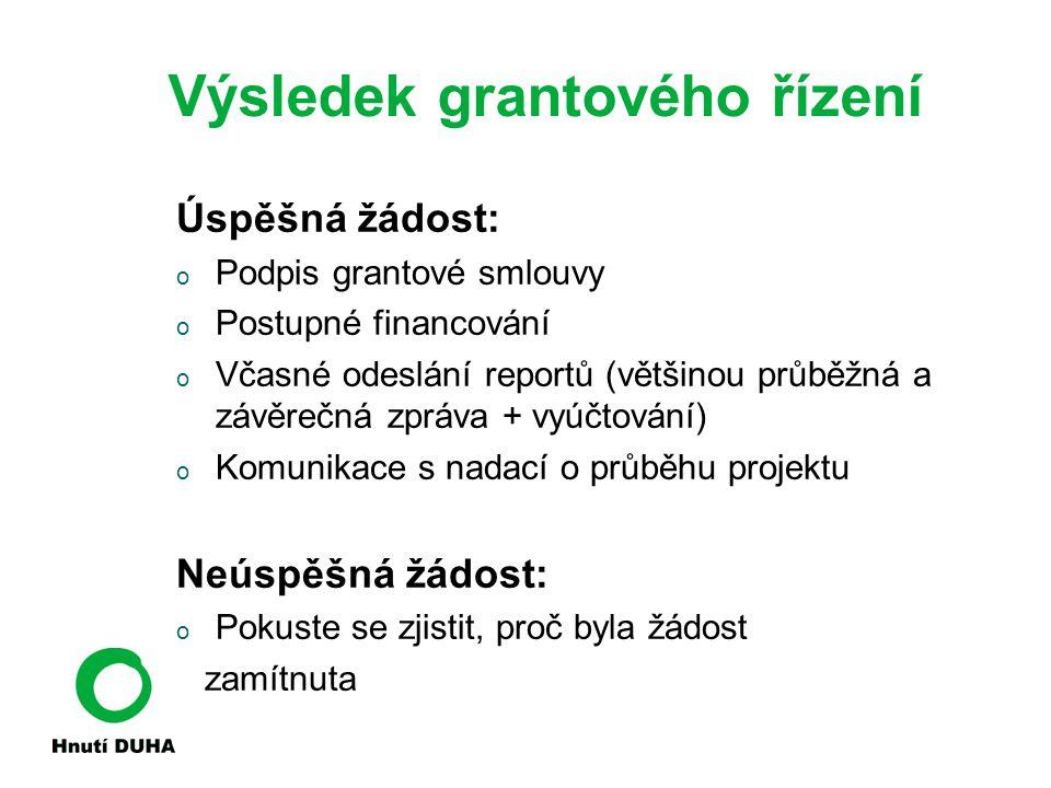 Výsledek grantového řízení Úspěšná žádost: o Podpis grantové smlouvy o Postupné financování o Včasné odeslání reportů (většinou průběžná a závěrečná z