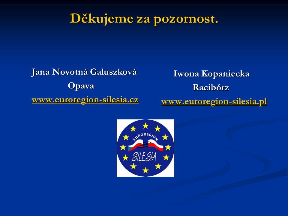 Děkujeme za pozornost. Jana Novotná Galuszková Opava Opava www.euroregion-silesia.cz Iwona Kopaniecka Racibórz www.euroregion-silesia.pl