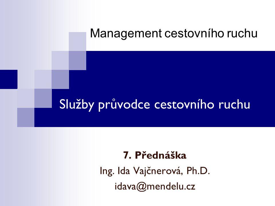 Management cestovního ruchu Služby průvodce cestovního ruchu 7. Přednáška Ing. Ida Vajčnerová, Ph.D. idava@mendelu.cz