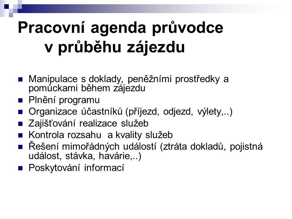 Pracovní agenda průvodce v průběhu zájezdu Manipulace s doklady, peněžními prostředky a pomůckami během zájezdu Plnění programu Organizace účastníků (