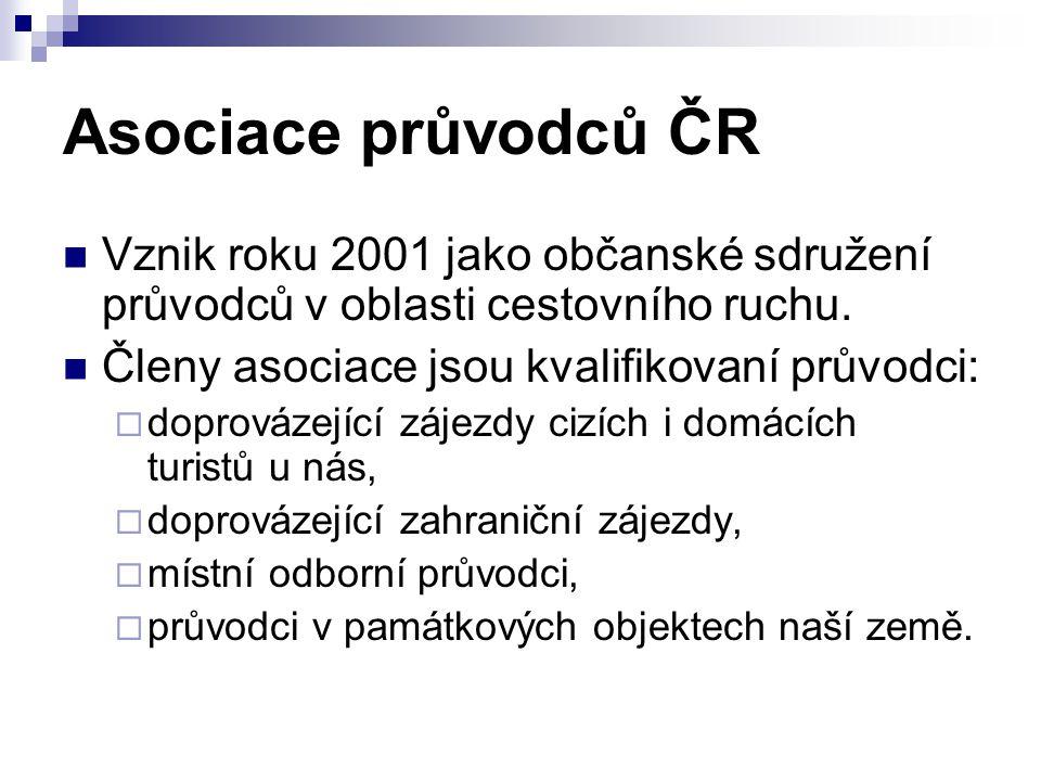 Asociace průvodců ČR Vznik roku 2001 jako občanské sdružení průvodců v oblasti cestovního ruchu. Členy asociace jsou kvalifikovaní průvodci:  doprová