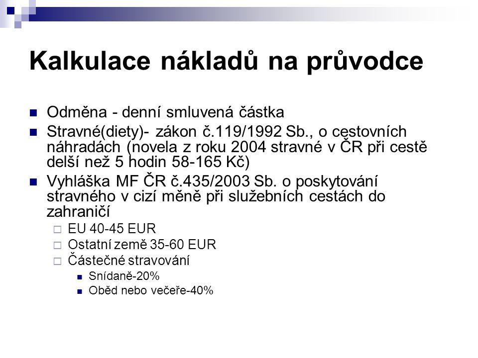 Kalkulace nákladů na průvodce Odměna - denní smluvená částka Stravné(diety)- zákon č.119/1992 Sb., o cestovních náhradách (novela z roku 2004 stravné