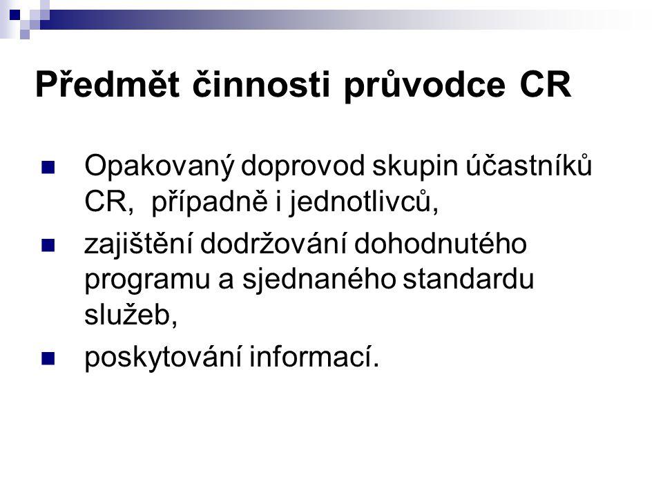 Předmět činnosti průvodce CR Opakovaný doprovod skupin účastníků CR, případně i jednotlivců, zajištění dodržování dohodnutého programu a sjednaného st