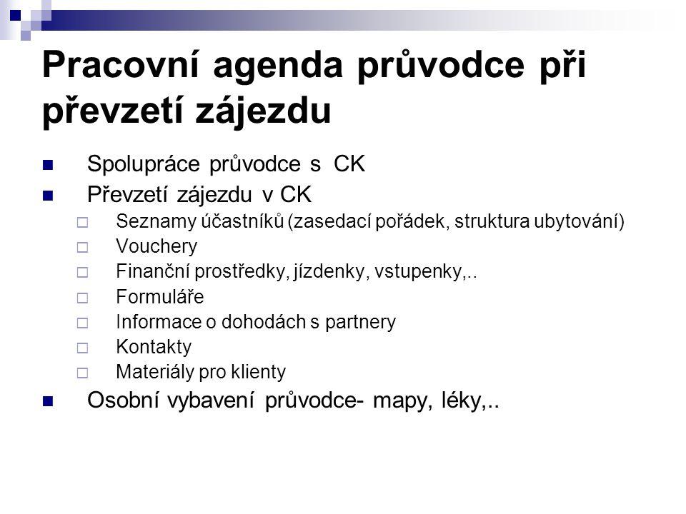 Pracovní agenda průvodce při převzetí zájezdu Spolupráce průvodce s CK Převzetí zájezdu v CK  Seznamy účastníků (zasedací pořádek, struktura ubytován