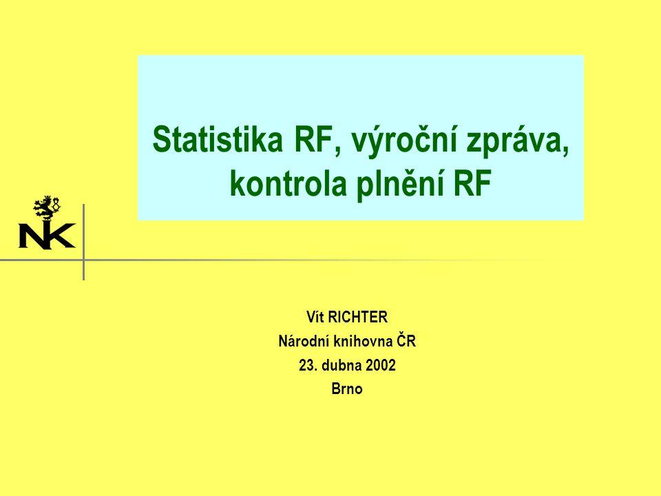 Statistika RF, výroční zpráva, kontrola plnění RF Vít RICHTER Národní knihovna ČR 23. dubna 2002 Brno