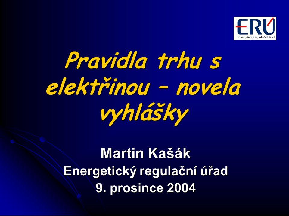 Pravidla trhu s elektřinou – novela vyhlášky Martin Kašák Energetický regulační úřad 9.