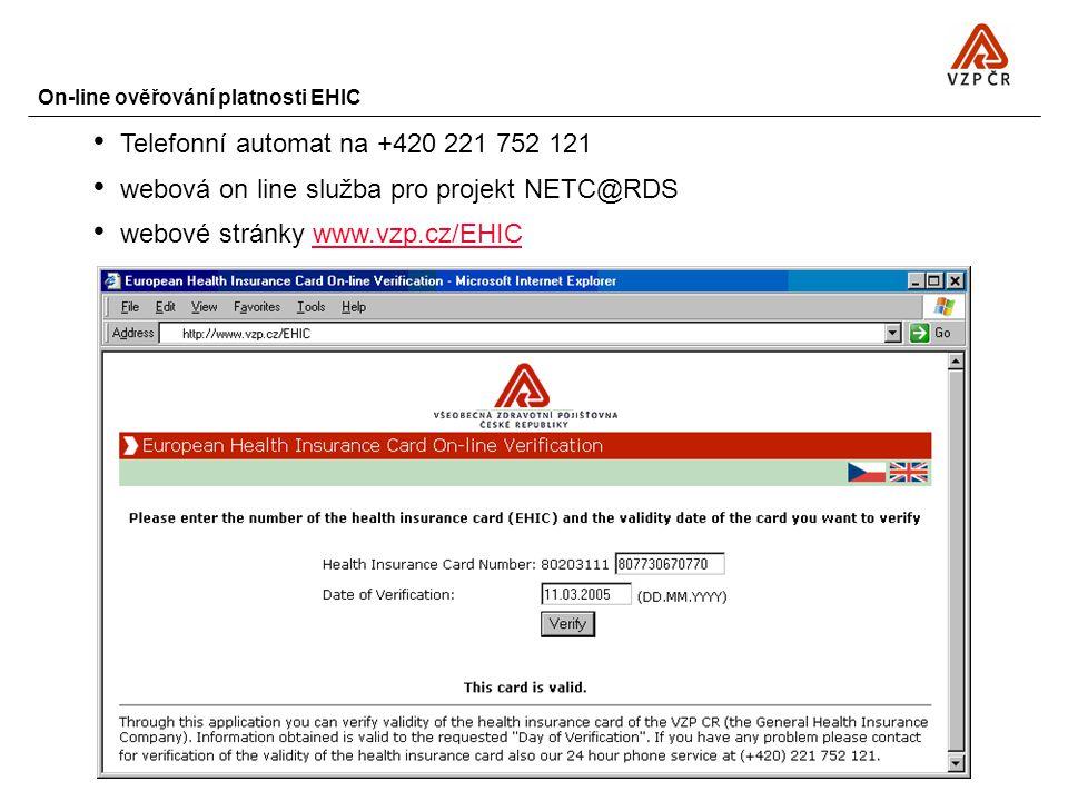 On-line ověřování platnosti EHIC Telefonní automat na +420 221 752 121 webová on line služba pro projekt NETC@RDS webové stránky www.vzp.cz/EHICwww.vz