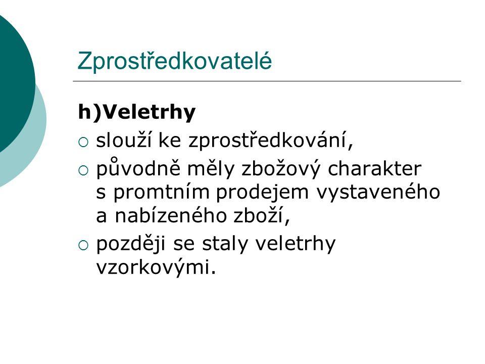 Zprostředkovatelé Veletrhy se člení: 1.podle oblastí:  místní,  národní,  mezinárodní.